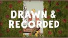 Drawn & Recorded