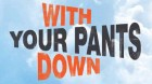 With Your Pants Down (Con El Culo Al Aire)