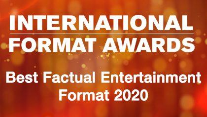IFA 2020 - Best Factual Entertainment Format