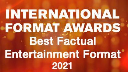 IFA 2021 - Best Factual Entertainment Format