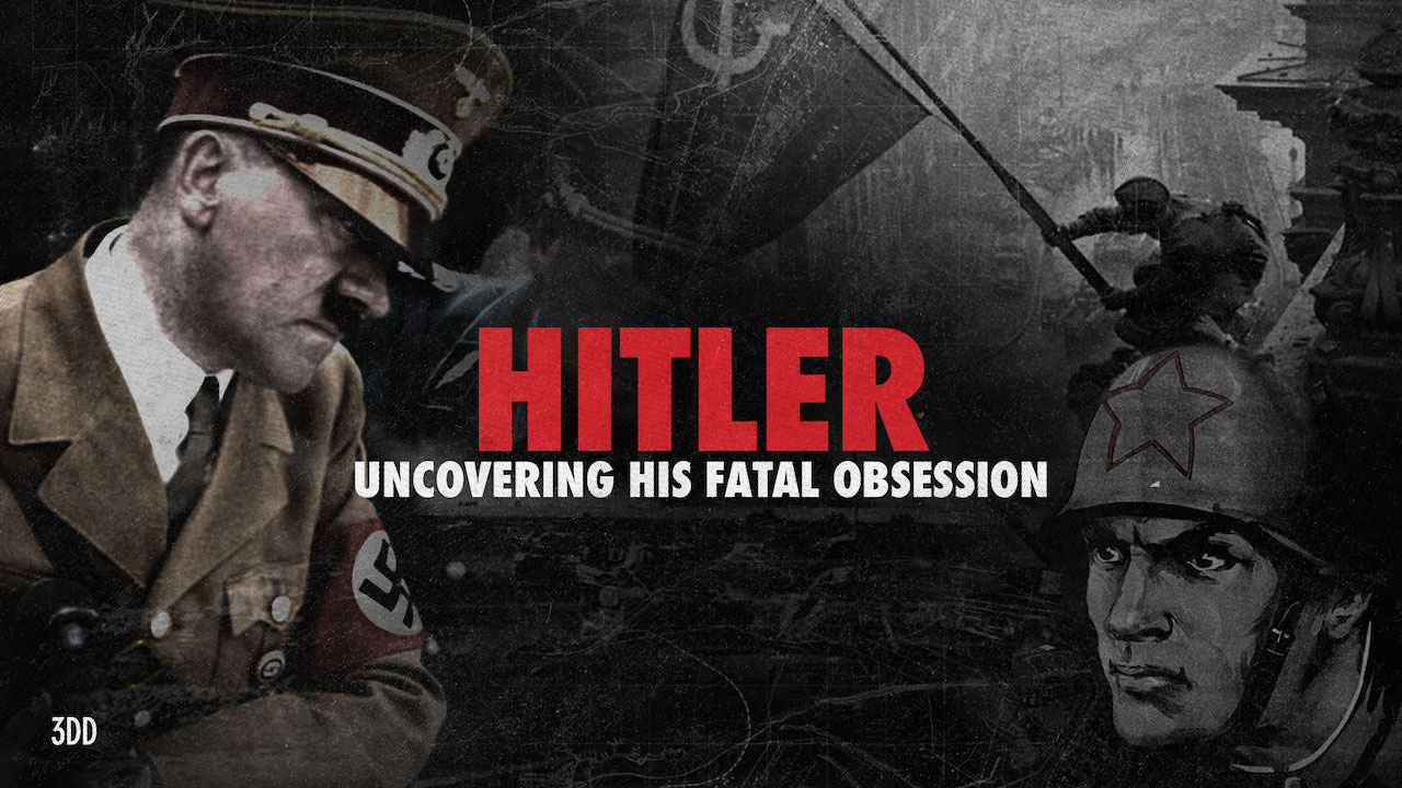 Hitler: Uncovering His Fatal Obsession