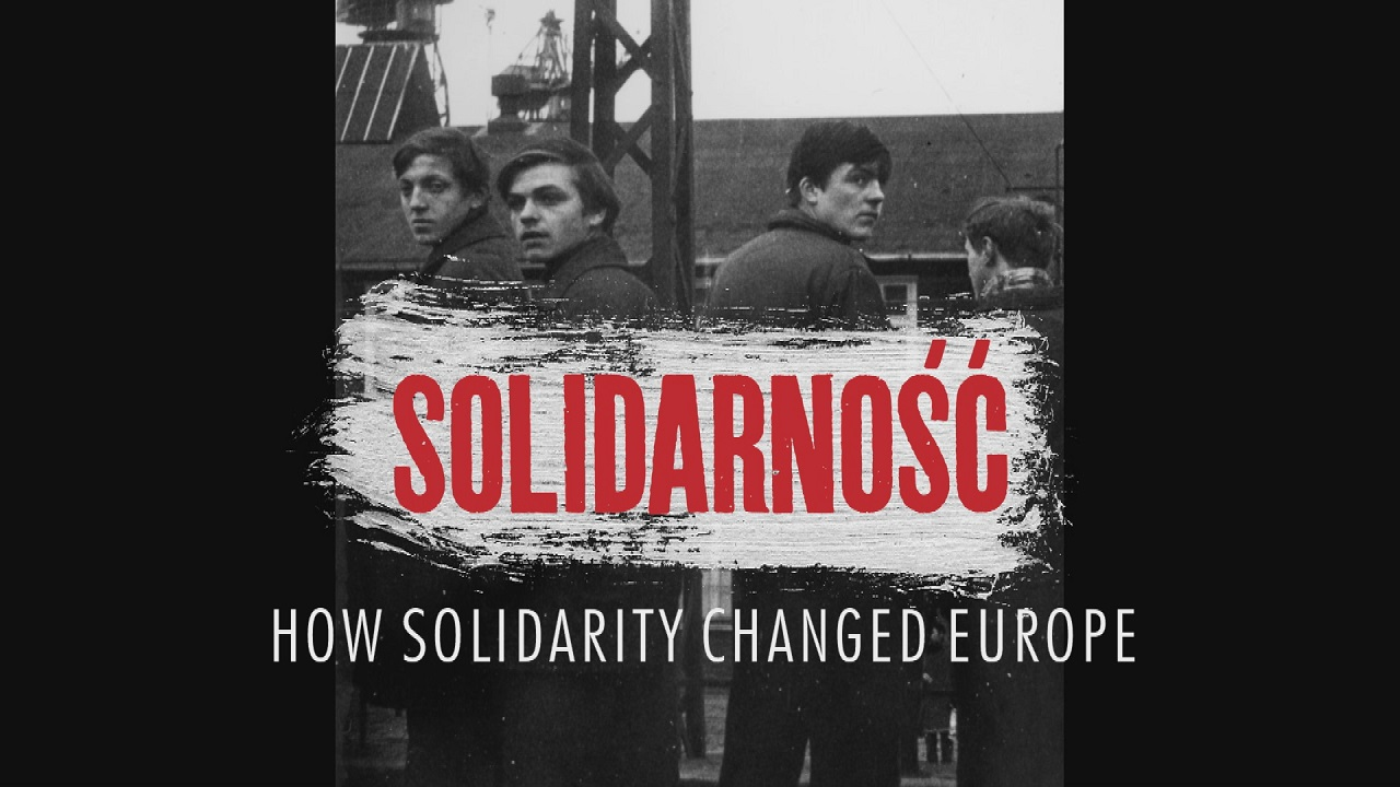 Solidarnosc - How Solidarity Changed Europe